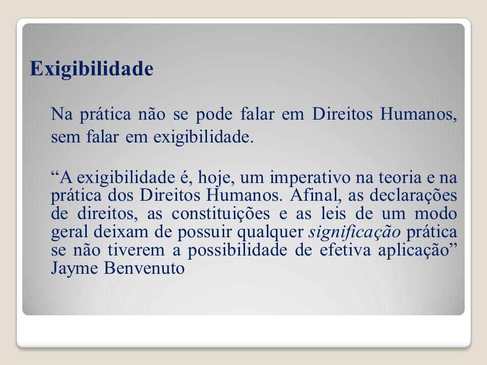ExigibilidadeNa prática não se pode falar em Direitos Humanos, sem falar em exigibilidade.