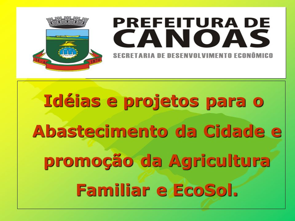 Idéias e projetos para o Abastecimento da Cidade e promoção da Agricultura Familiar e EcoSol.