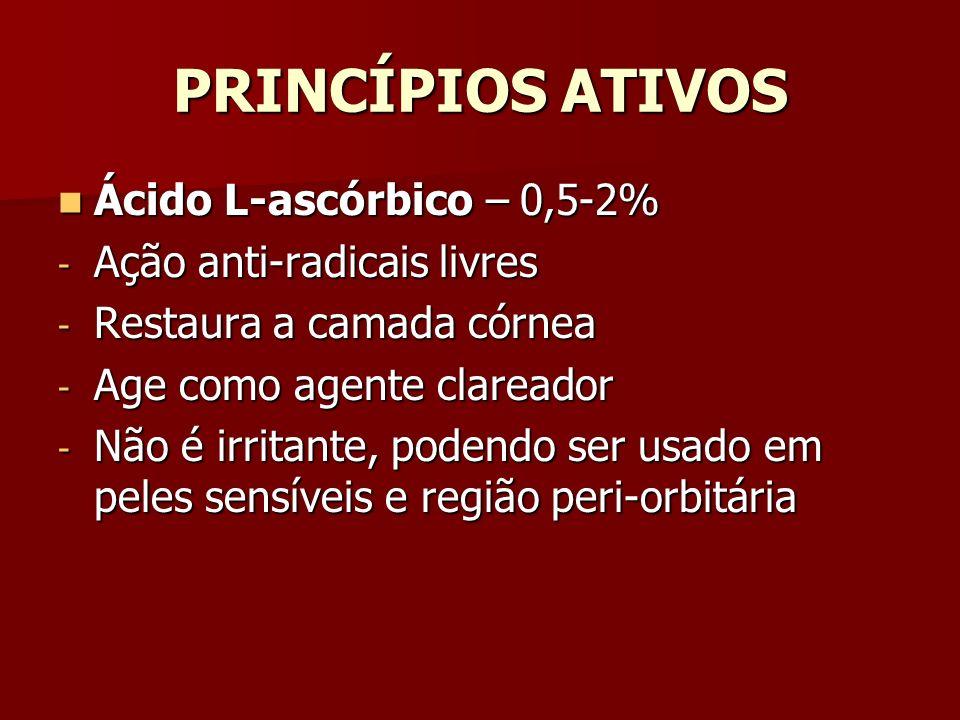 PRINCÍPIOS ATIVOS Ácido L-ascórbico – 0,5-2% Ação anti-radicais livres