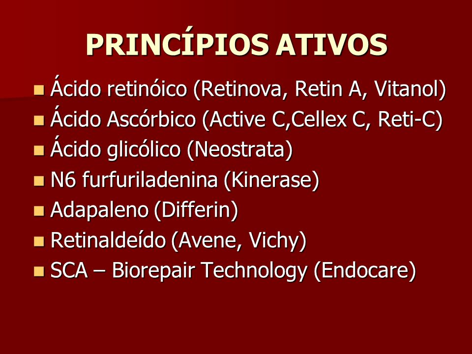 PRINCÍPIOS ATIVOS Ácido retinóico (Retinova, Retin A, Vitanol)