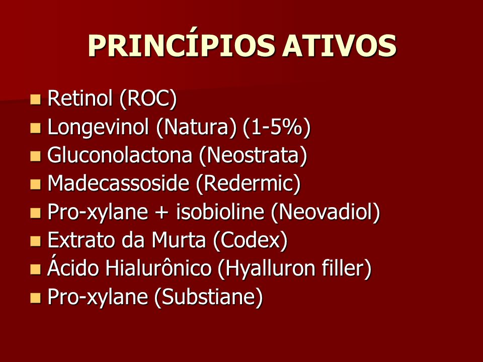 PRINCÍPIOS ATIVOS Retinol (ROC) Longevinol (Natura) (1-5%)