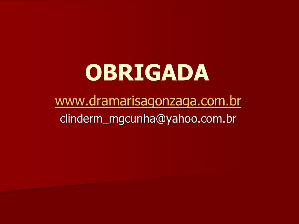 www.dramarisagonzaga.com.br clinderm_mgcunha@yahoo.com.br