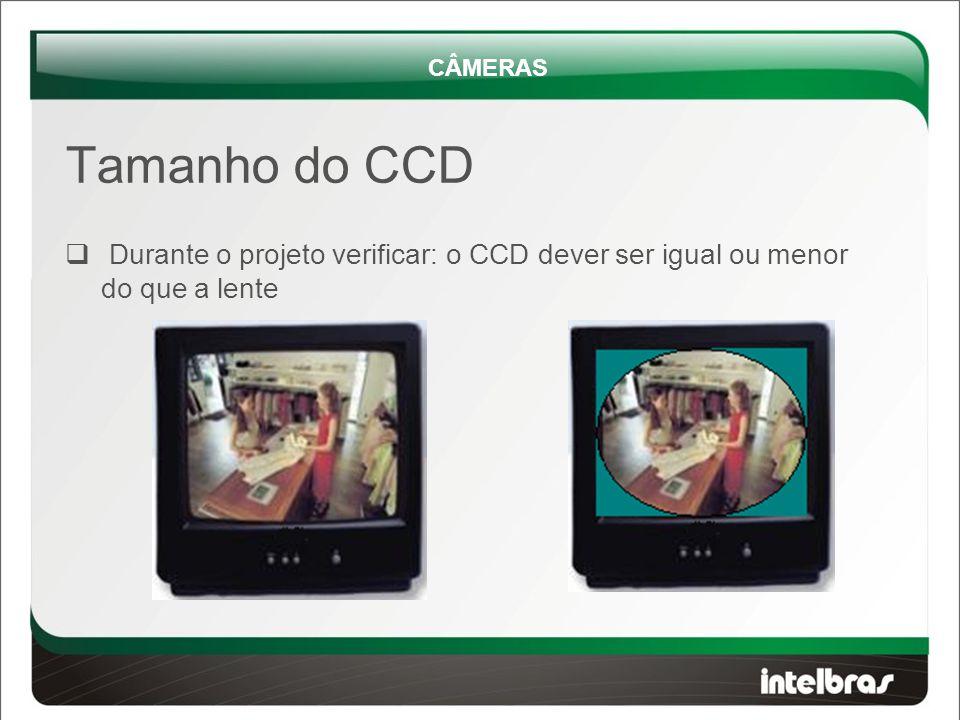 CÂMERAS Tamanho do CCD Durante o projeto verificar: o CCD dever ser igual ou menor do que a lente