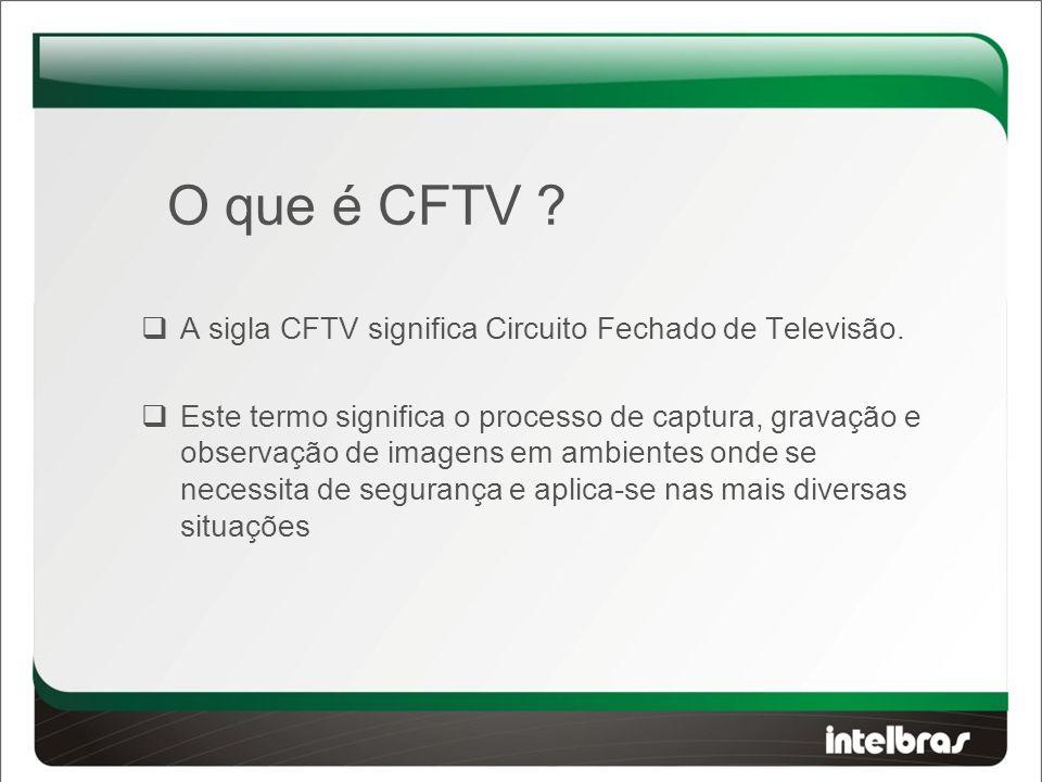 O que é CFTV A sigla CFTV significa Circuito Fechado de Televisão.