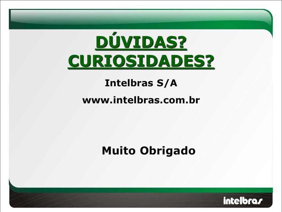 DÚVIDAS CURIOSIDADES Muito Obrigado Intelbras S/A