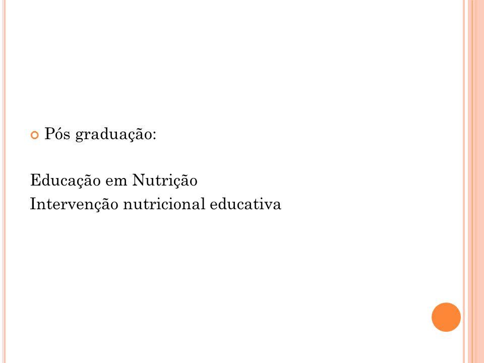 Pós graduação: Educação em Nutrição Intervenção nutricional educativa