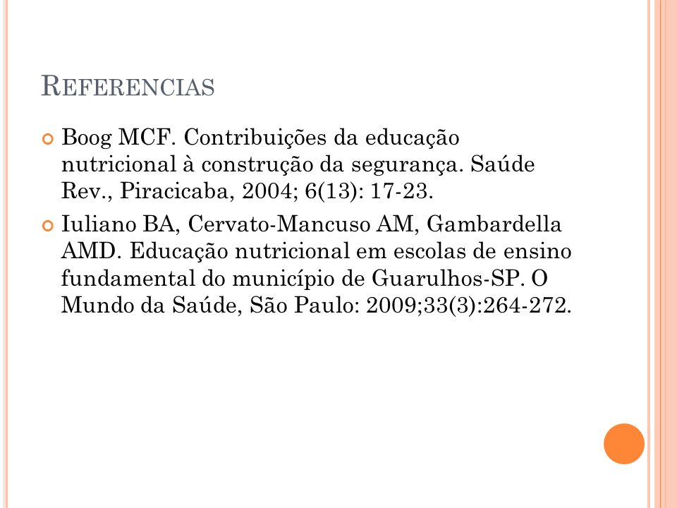 Referencias Boog MCF. Contribuições da educação nutricional à construção da segurança. Saúde Rev., Piracicaba, 2004; 6(13): 17-23.