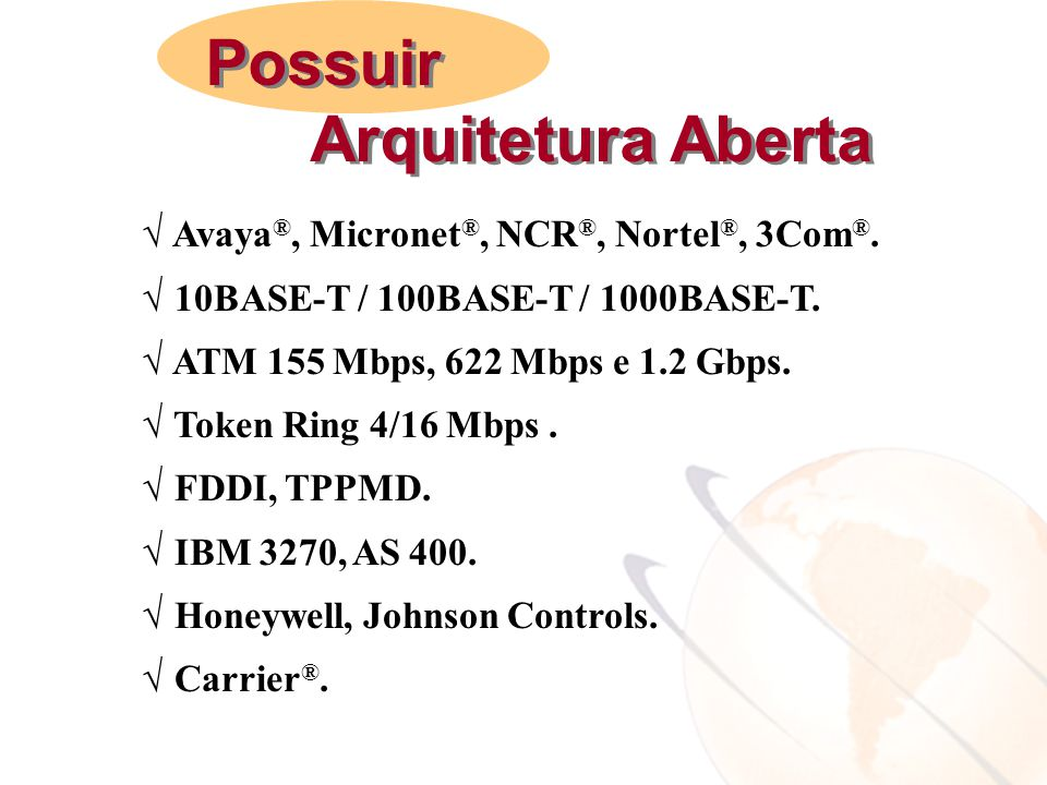 Possuir Arquitetura Aberta Avaya®, Micronet®, NCR®, Nortel®, 3Com®.