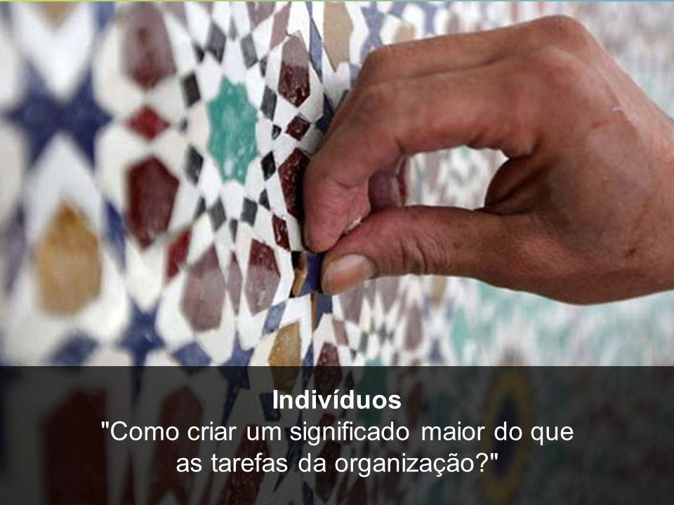 Como criar um significado maior do que as tarefas da organização