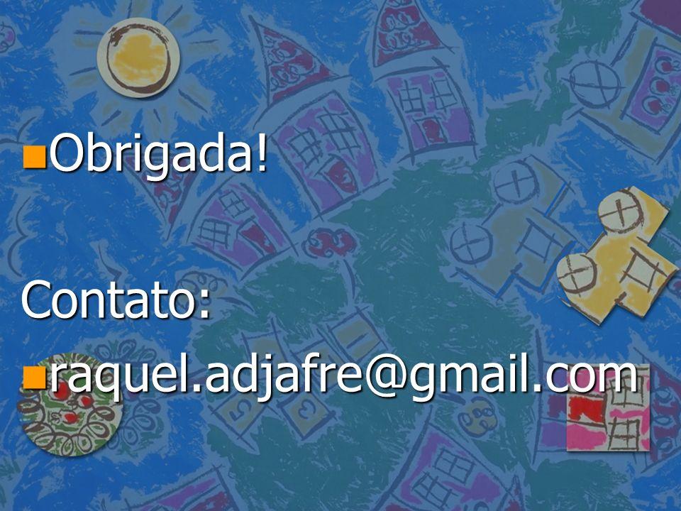 Obrigada! Contato: raquel.adjafre@gmail.com