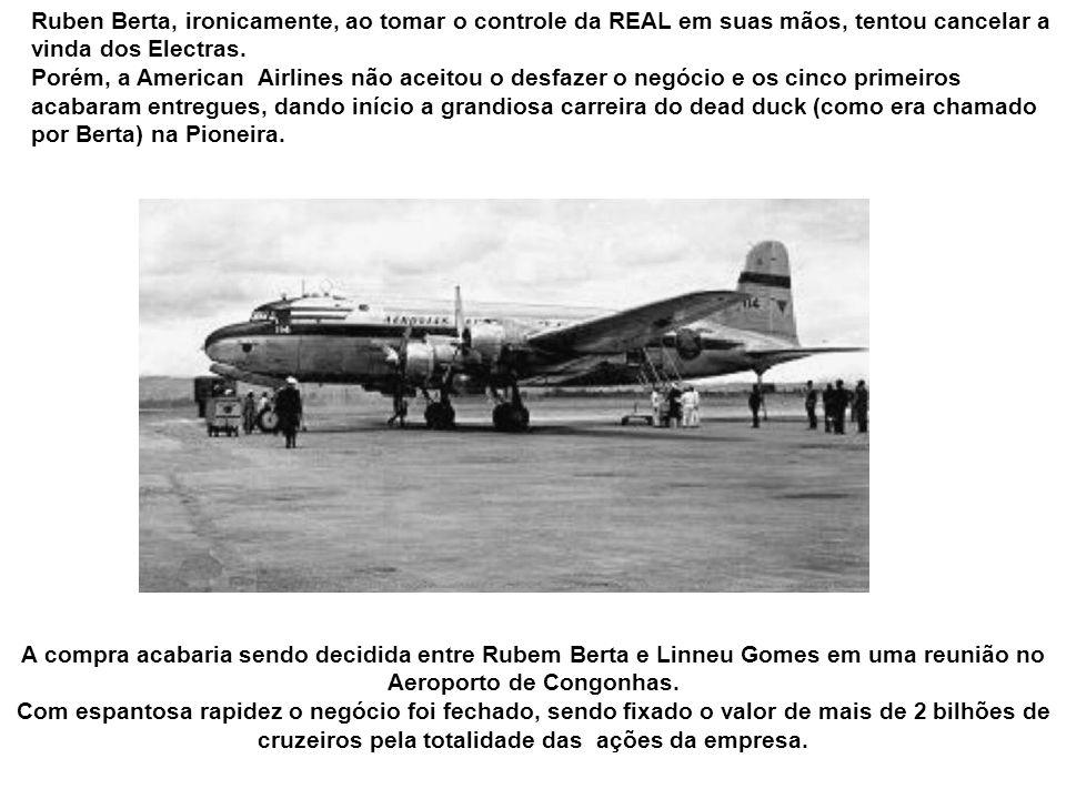 Ruben Berta, ironicamente, ao tomar o controle da REAL em suas mãos, tentou cancelar a vinda dos Electras.