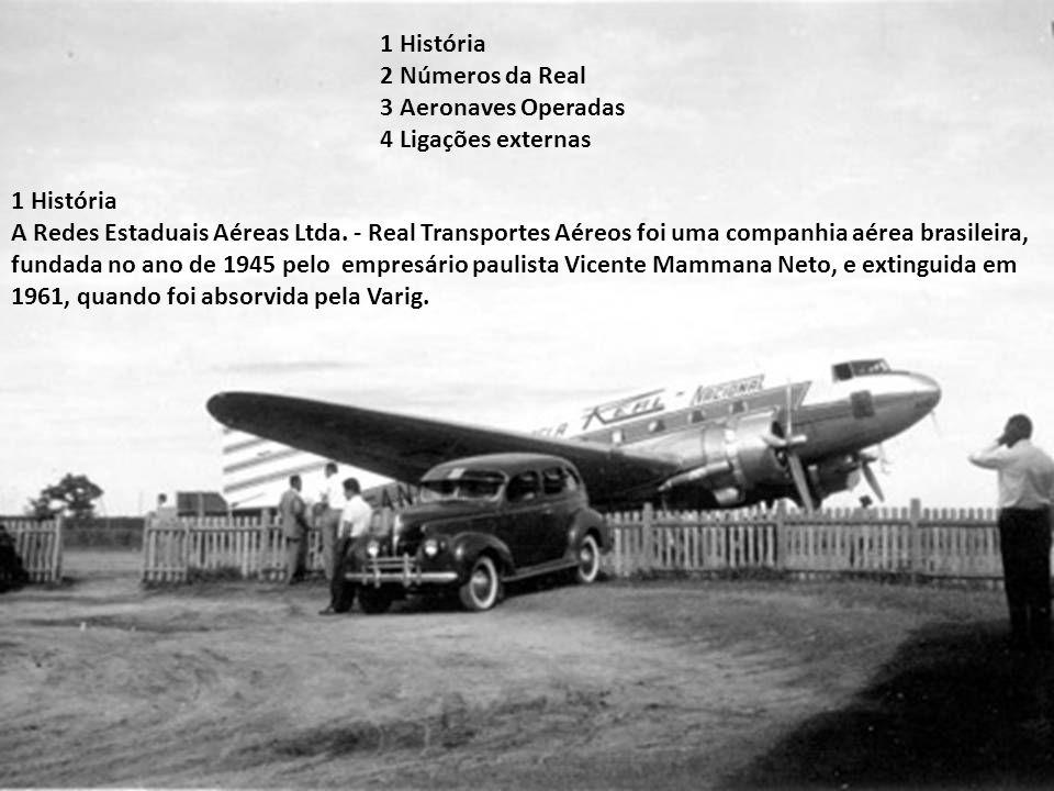1 História 2 Números da Real. 3 Aeronaves Operadas. 4 Ligações externas. 1 História.