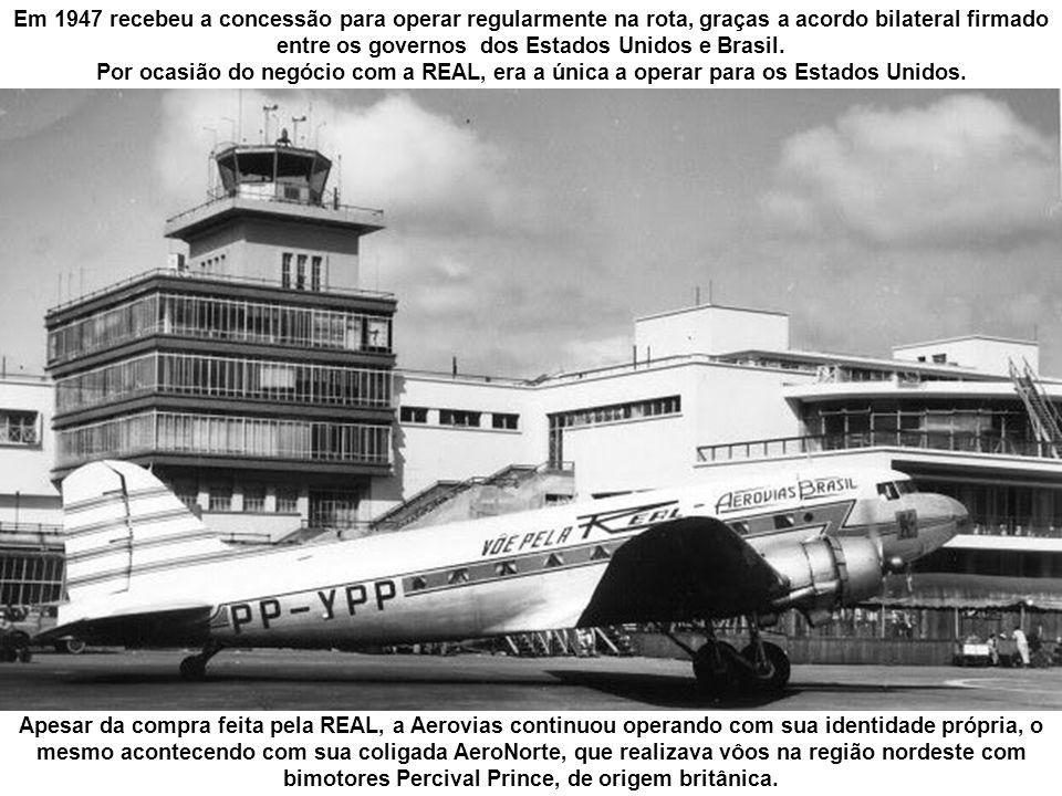 Em 1947 recebeu a concessão para operar regularmente na rota, graças a acordo bilateral firmado entre os governos dos Estados Unidos e Brasil.