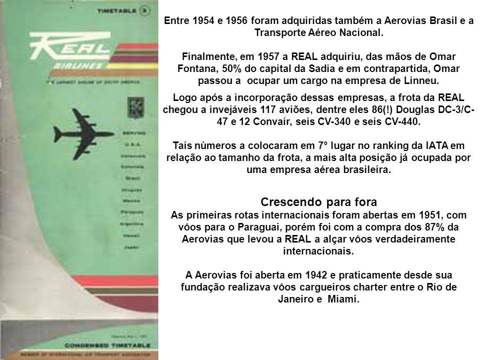 Entre 1954 e 1956 foram adquiridas também a Aerovias Brasil e a Transporte Aéreo Nacional.