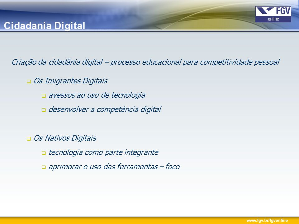 Cidadania Digital Criação da cidadânia digital – processo educacional para competitividade pessoal.