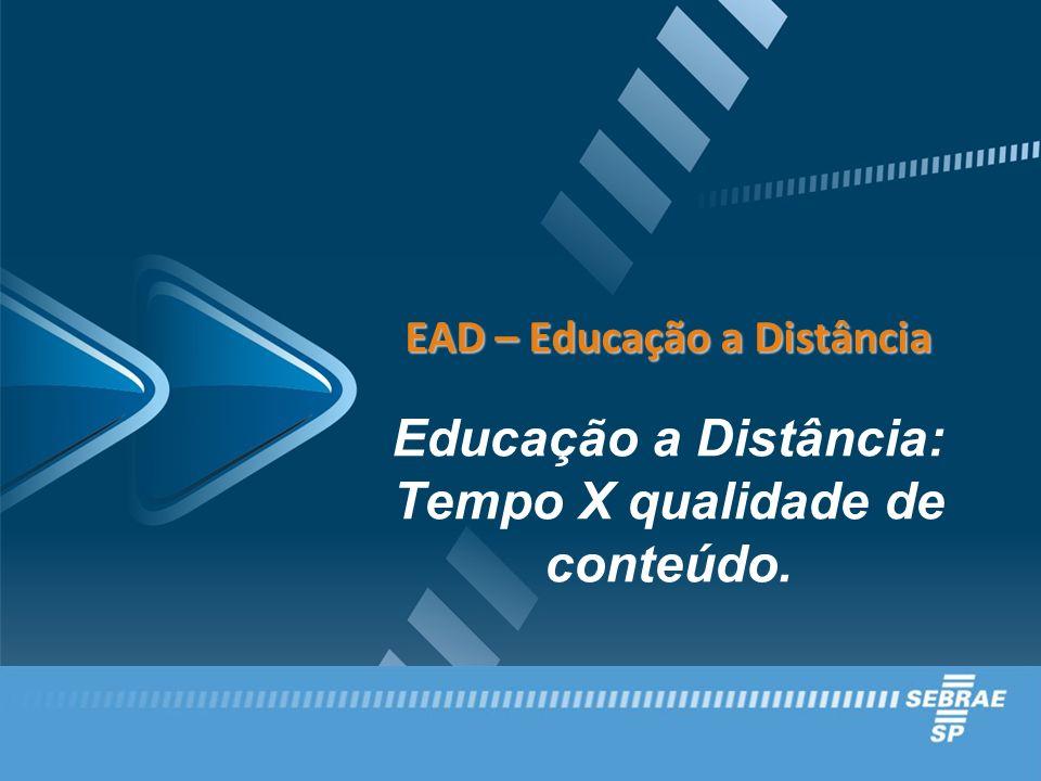 EAD – Educação a Distância Educação a Distância: Tempo X qualidade de conteúdo.