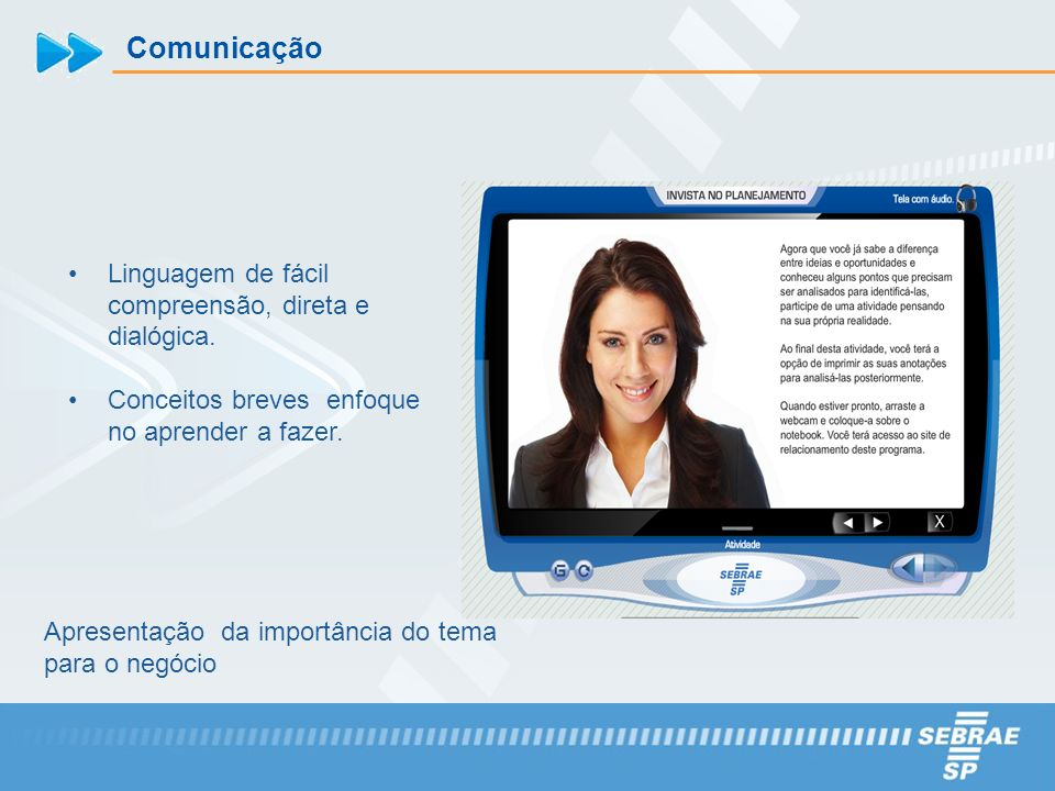 Comunicação Linguagem de fácil compreensão, direta e dialógica.