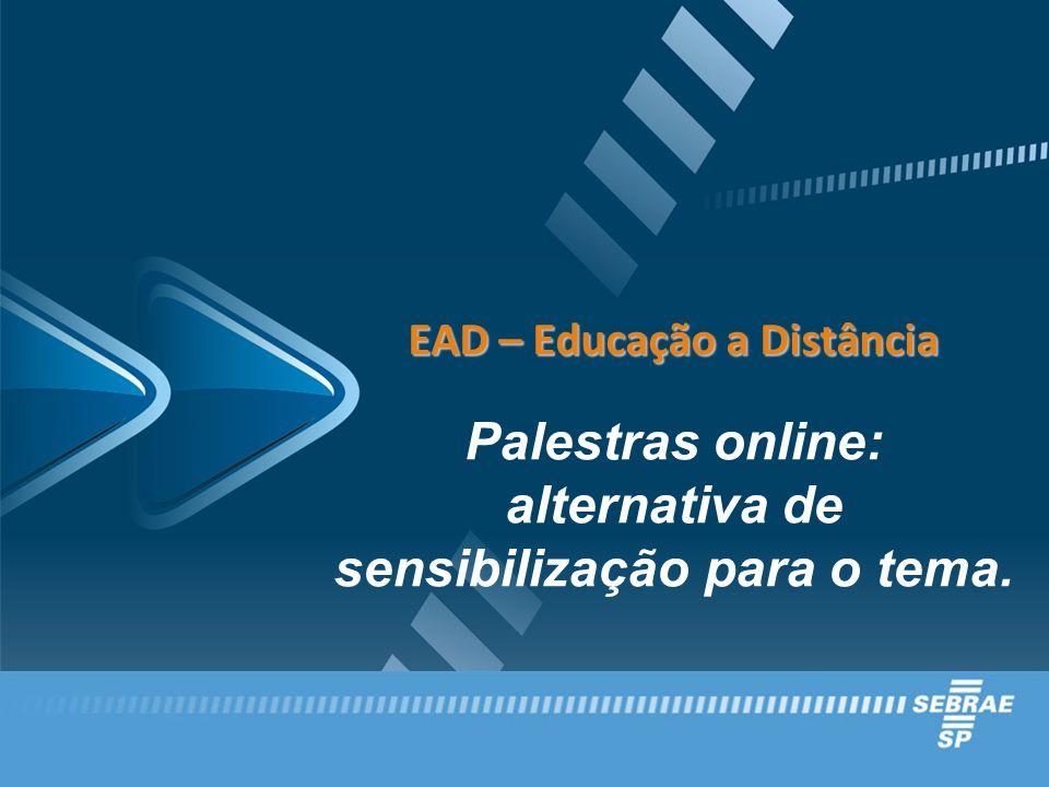 EAD – Educação a Distância Palestras online: alternativa de sensibilização para o tema.