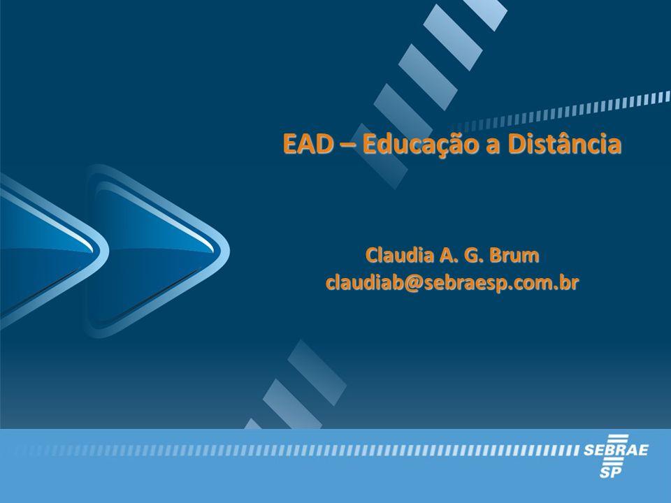 EAD – Educação a Distância Claudia A. G. Brum claudiab@sebraesp.com.br