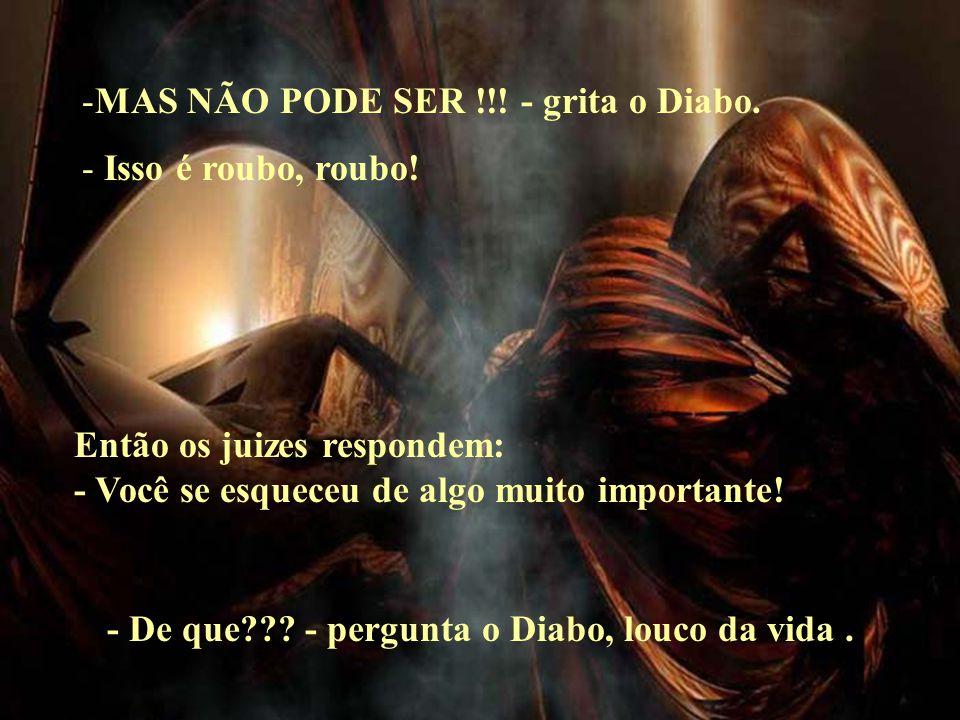 - De que - pergunta o Diabo, louco da vida .
