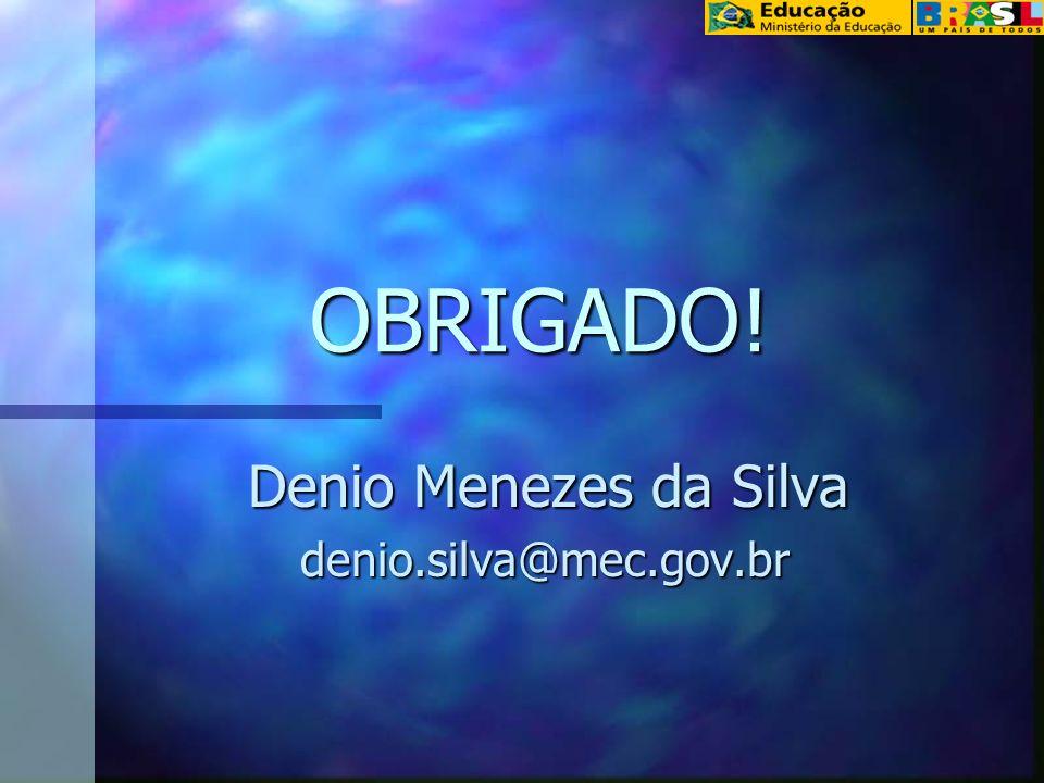Denio Menezes da Silva denio.silva@mec.gov.br