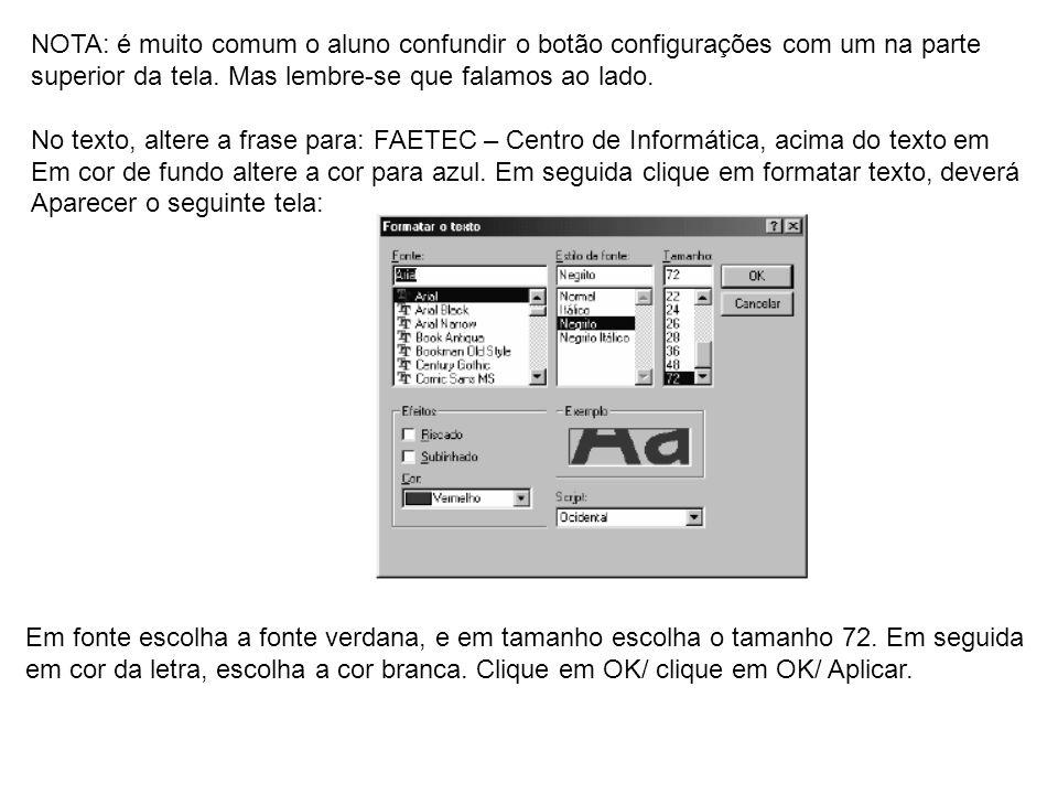 NOTA: é muito comum o aluno confundir o botão configurações com um na parte