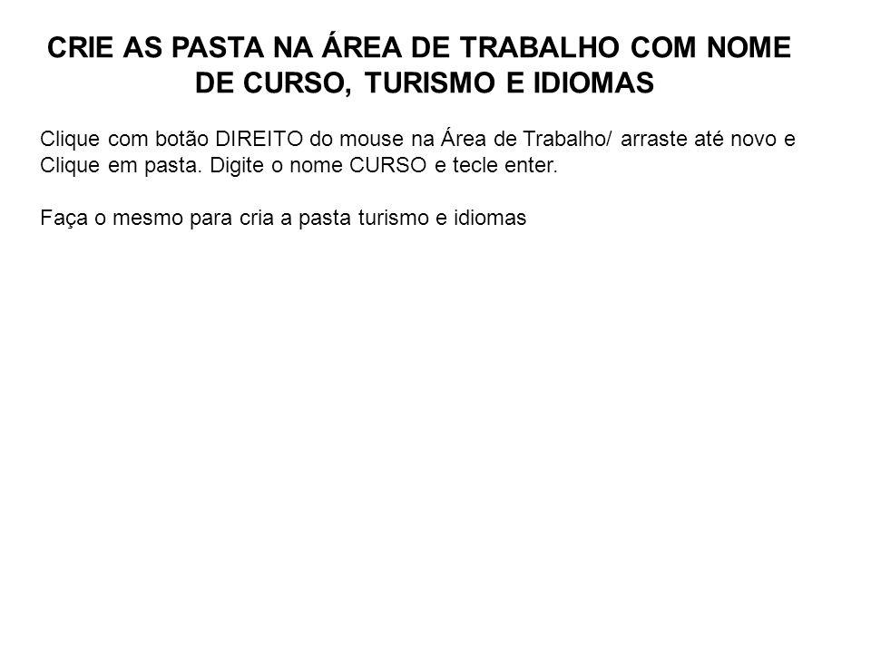 CRIE AS PASTA NA ÁREA DE TRABALHO COM NOME DE CURSO, TURISMO E IDIOMAS