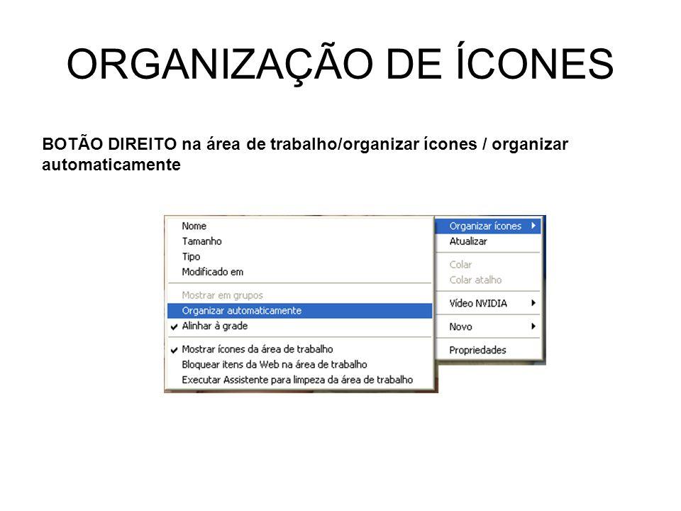 ORGANIZAÇÃO DE ÍCONES BOTÃO DIREITO na área de trabalho/organizar ícones / organizar automaticamente.