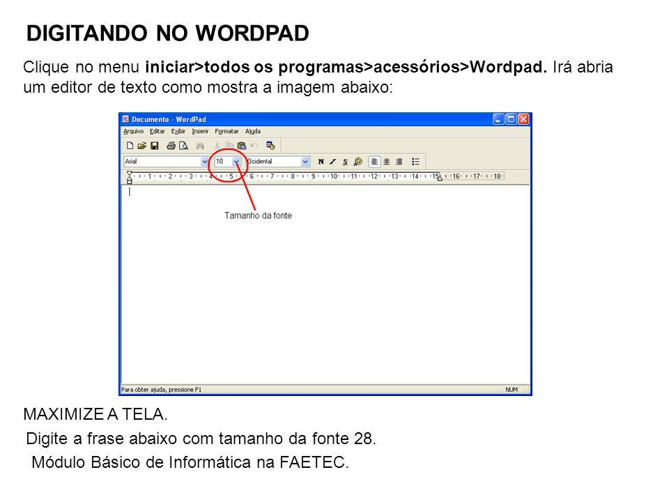 DIGITANDO NO WORDPAD Clique no menu iniciar>todos os programas>acessórios>Wordpad. Irá abria um editor de texto como mostra a imagem abaixo: