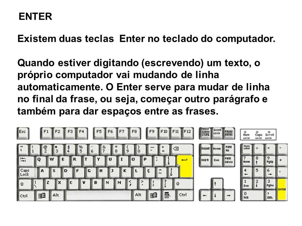 ENTER Existem duas teclas Enter no teclado do computador.
