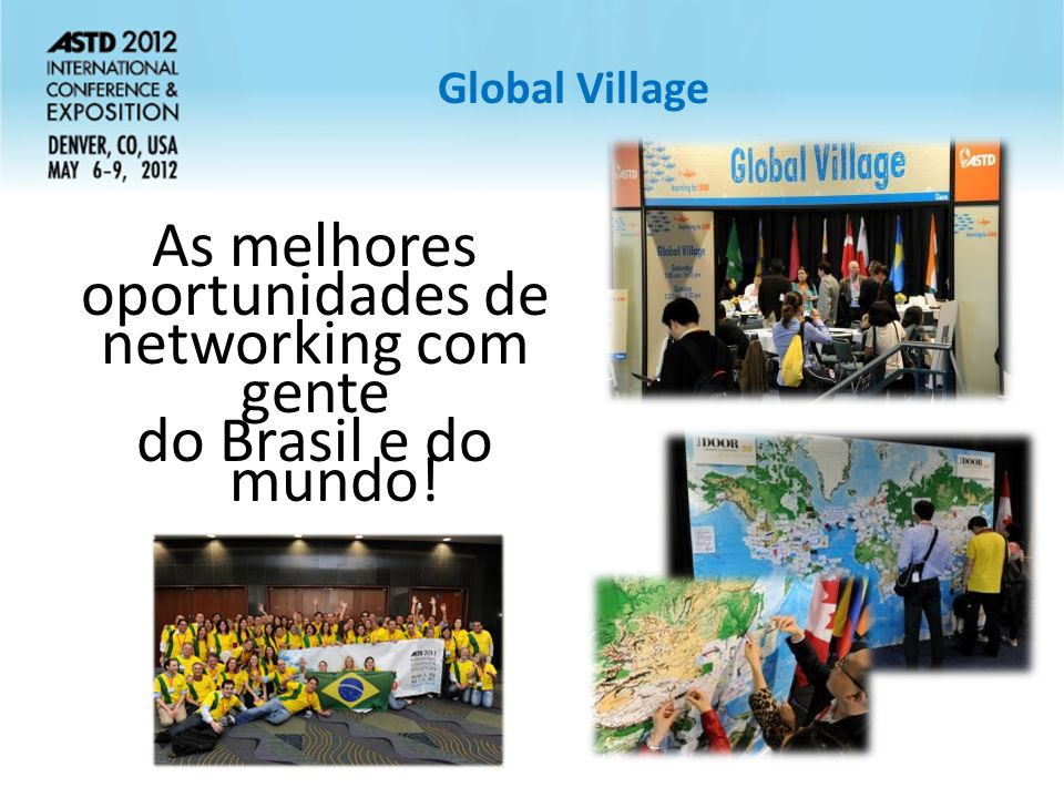 Global Village As melhores oportunidades de networking com gente do Brasil e do mundo!