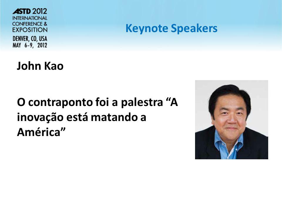 Keynote Speakers John Kao O contraponto foi a palestra A inovação está matando a América