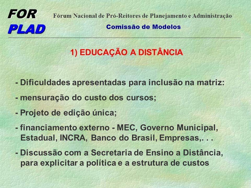 1) EDUCAÇÃO A DISTÂNCIA - Dificuldades apresentadas para inclusão na matriz: - mensuração do custo dos cursos;