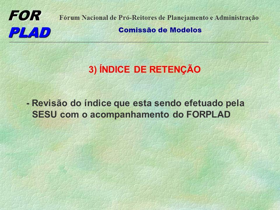 3) ÍNDICE DE RETENÇÃO - Revisão do índice que esta sendo efetuado pela SESU com o acompanhamento do FORPLAD.