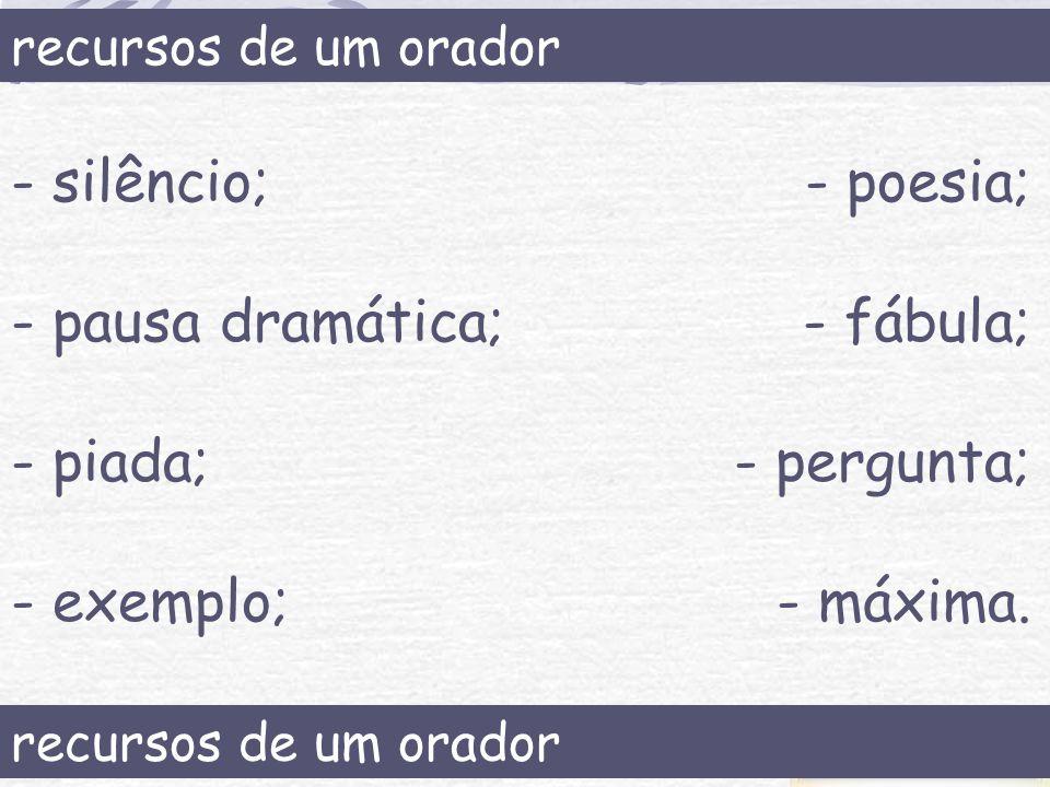 - silêncio; - pausa dramática; - piada; - exemplo; - poesia; - fábula;