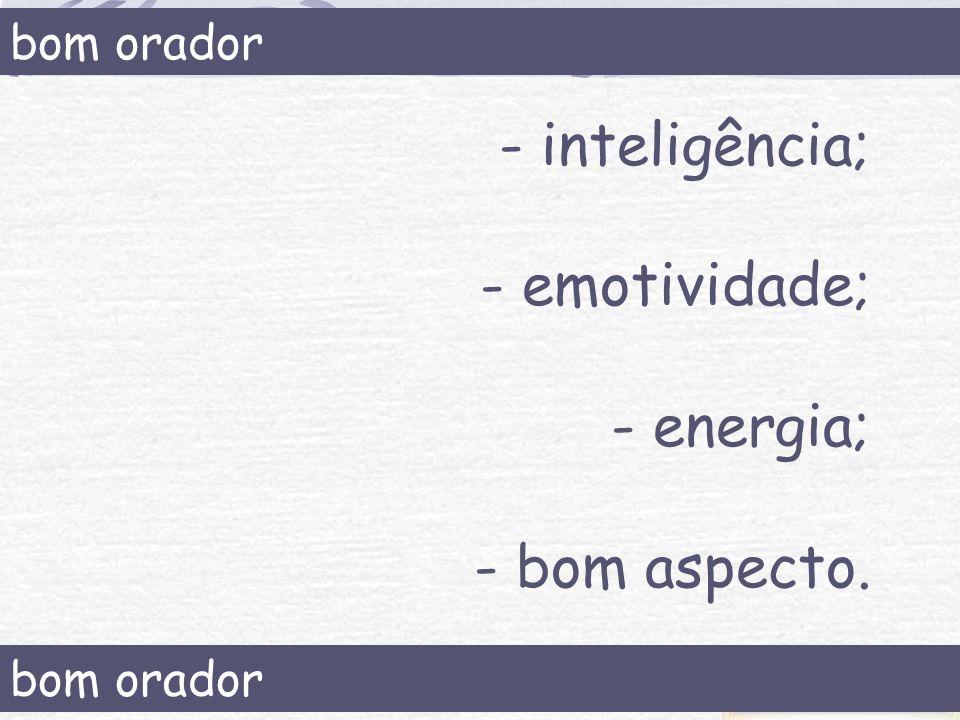 - inteligência; - emotividade; - energia; - bom aspecto. bom orador