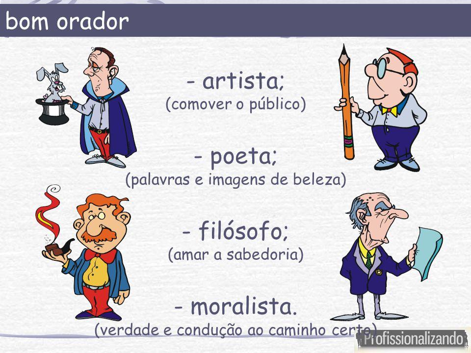 bom orador - artista; - poeta; - filósofo; - moralista.