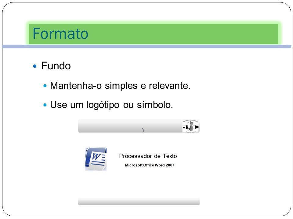 Formato Fundo Mantenha-o simples e relevante.