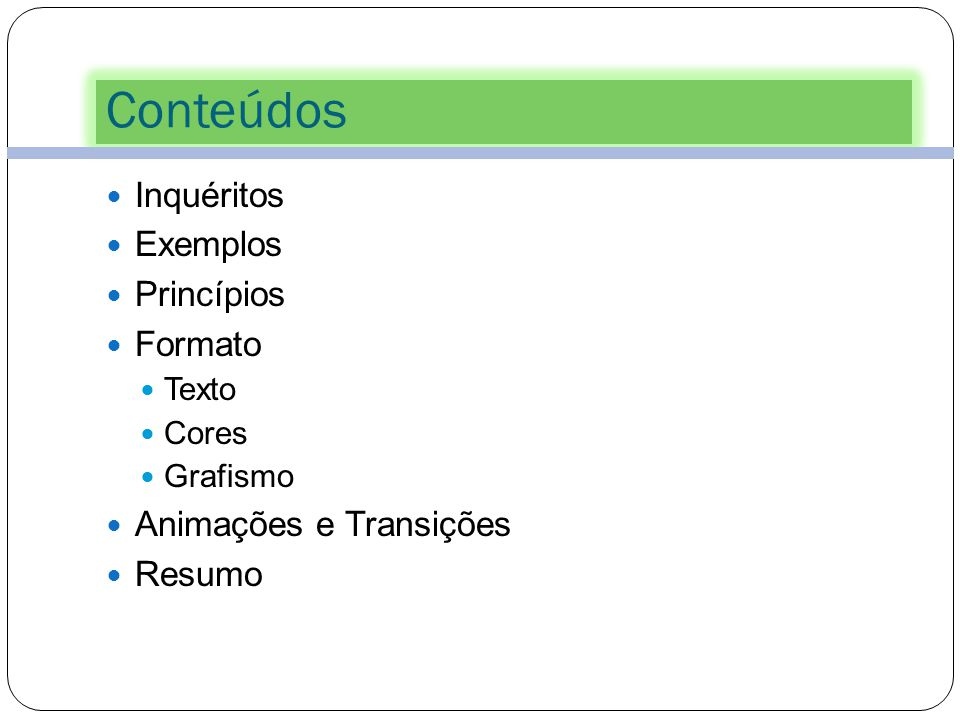 Conteúdos Inquéritos Exemplos Princípios Formato