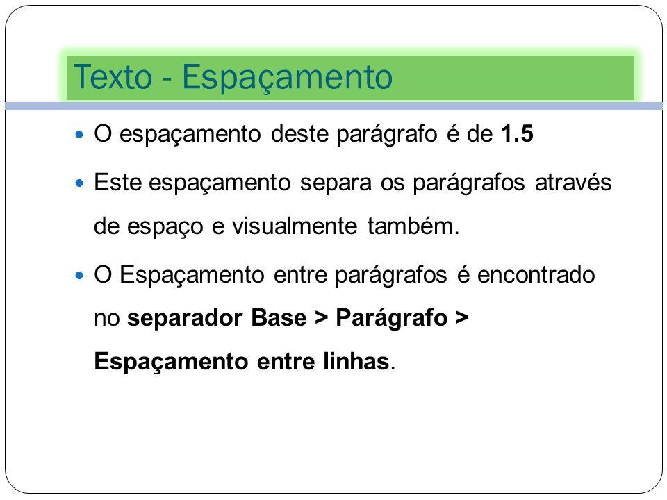 Texto - Espaçamento O espaçamento deste parágrafo é de 1.5