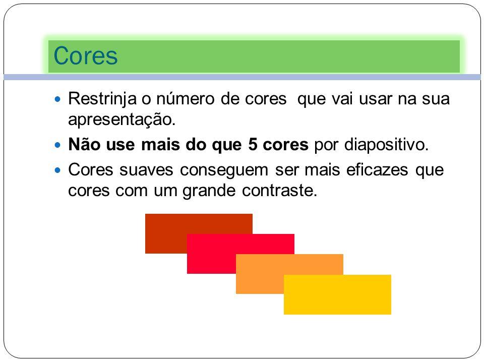 Cores Restrinja o número de cores que vai usar na sua apresentação.