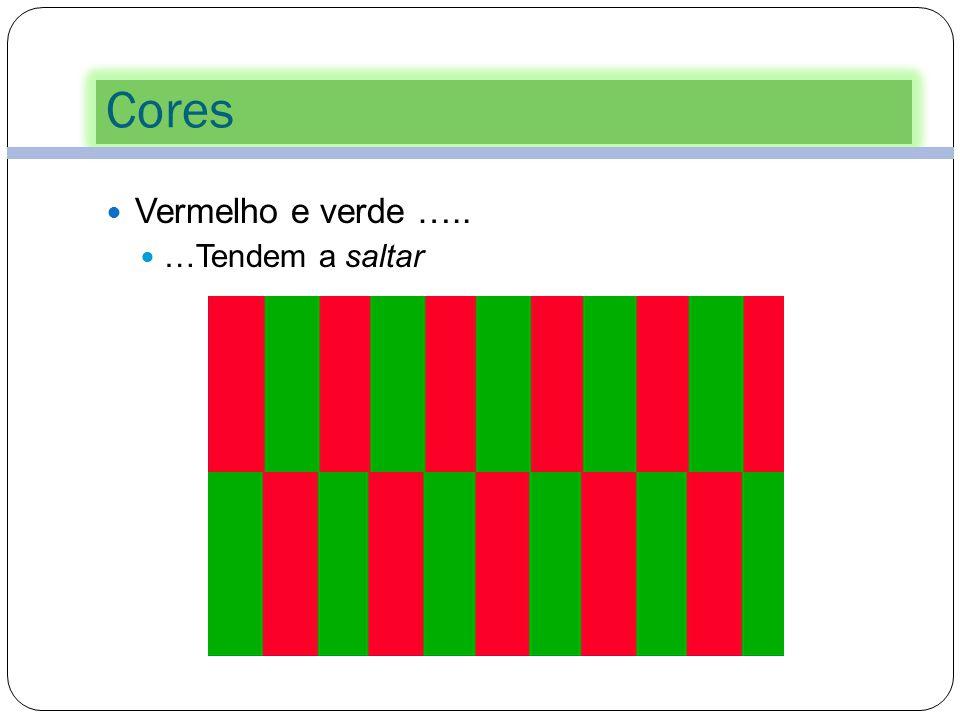 Cores Vermelho e verde ….. …Tendem a saltar