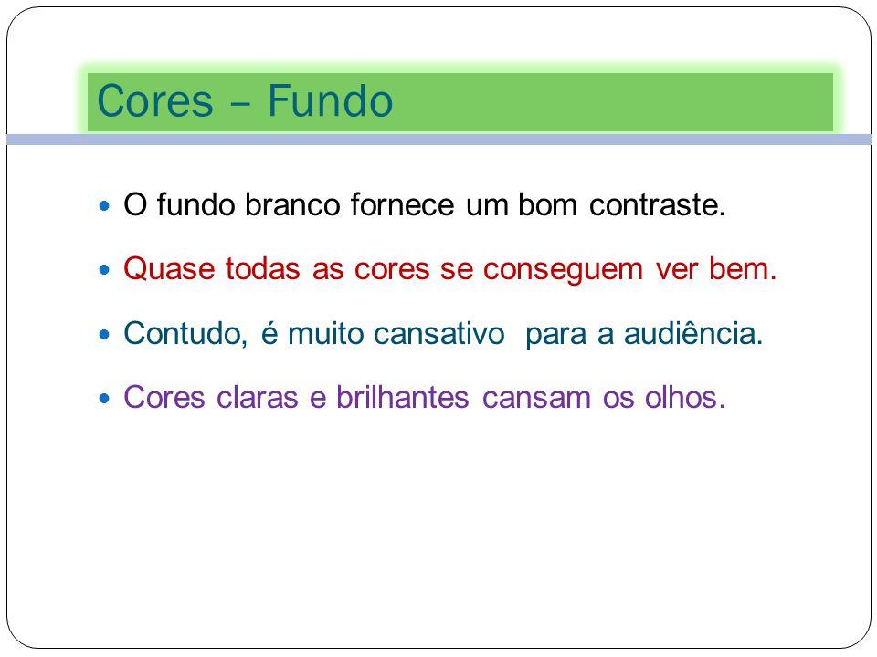 Cores – Fundo O fundo branco fornece um bom contraste.