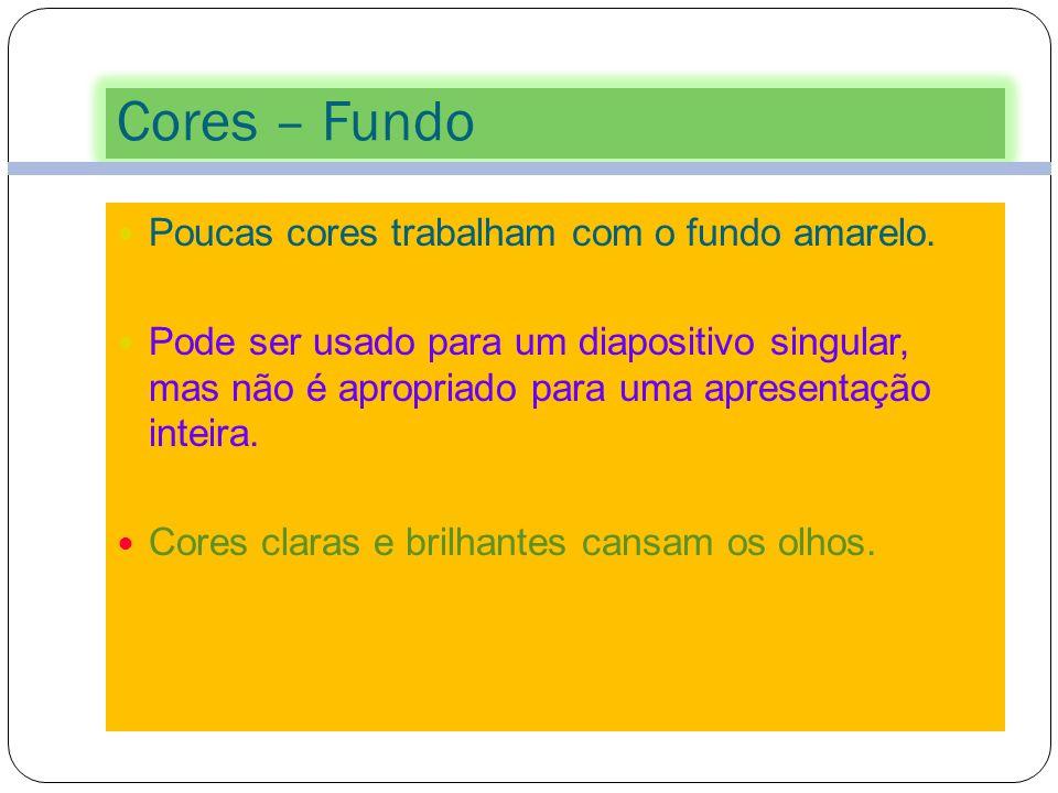 Cores – Fundo Poucas cores trabalham com o fundo amarelo.