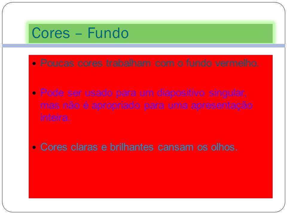 Cores – Fundo Poucas cores trabalham com o fundo vermelho.