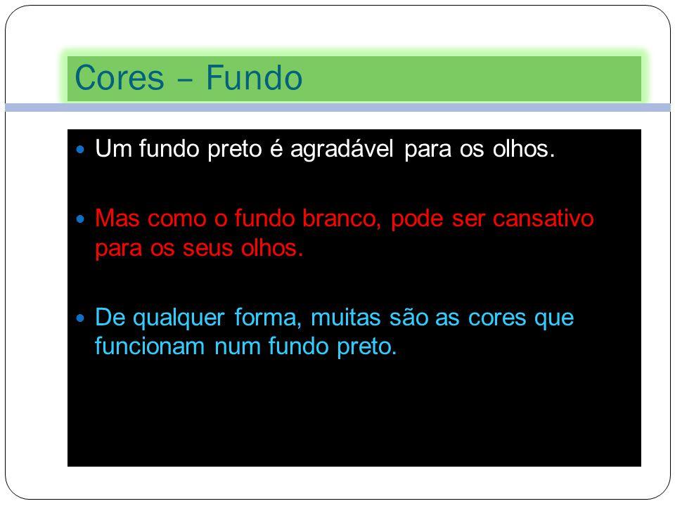 Cores – Fundo Um fundo preto é agradável para os olhos.