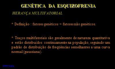 GENÉTICA DA ESQUIZOFRENIA HERANÇA MULTIFATORIAL
