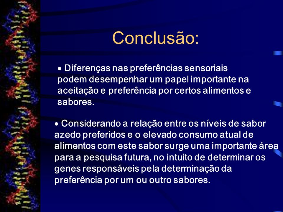 Conclusão:  Diferenças nas preferências sensoriais podem desempenhar um papel importante na aceitação e preferência por certos alimentos e sabores.