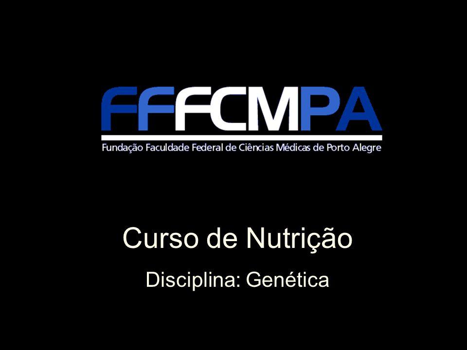 Curso de Nutrição Disciplina: Genética