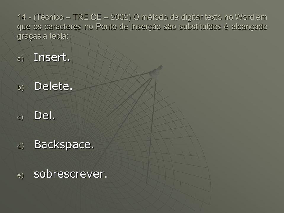 Insert. Delete. Del. Backspace. sobrescrever.